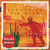 Play & Download Desert Lights (Deluxe Edition) by Something For Kate | Napster