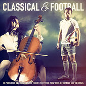 Play & Download Classical Music & Football: 30 Powerful Classical Music Tracks for Your 2014 World Football Cup in Brazil by Various Artists | Napster