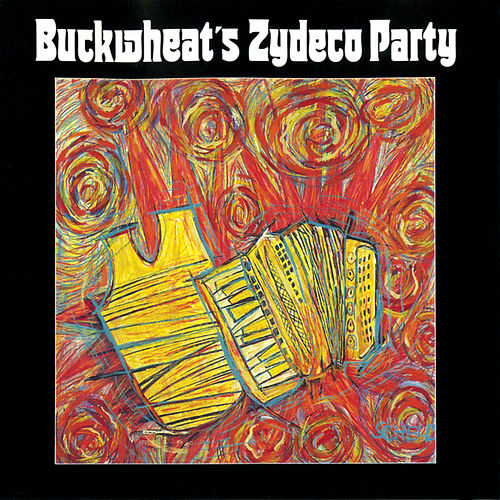 Buckwheat's Zydeco Party by Buckwheat Zydeco