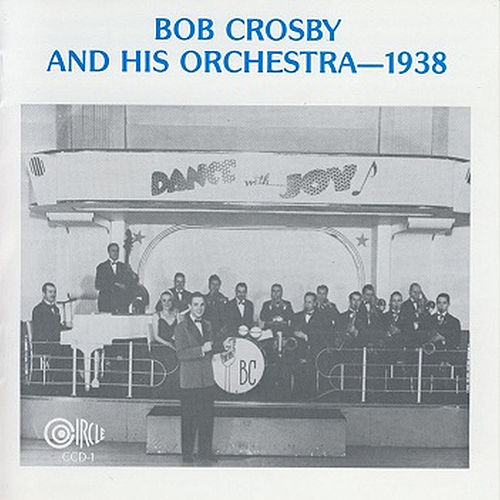 Play & Download Bob Crosby & His Orchestra -- 1938 by Bob Crosby | Napster