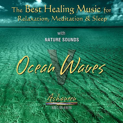Play & Download The Best Healing Music for Relaxation, Meditation & Sleep with Nature Sounds: Ocean Waves, Vol. 5 by Ashaneen | Napster