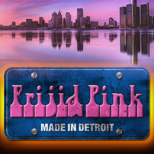 Play & Download Made in Detroit by Frijid Pink | Napster