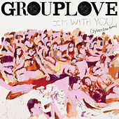 Play & Download I'm With You (Sylvan Esso Remix) by Grouplove | Napster