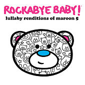 Lullaby Renditions of Maroon 5 by Rockabye Baby!
