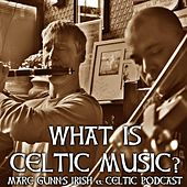 Marc Gunn's Irish & Celtic Music Podcast: What Is Celtic Music? by Marc Gunn