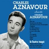 Le feutre taupé by Charles Aznavour