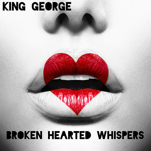 Play & Download Broken Hearted Whispers - Single by King George | Napster