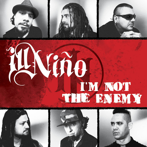 I'm Not the Enemy by Ill Nino