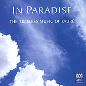 In Paradise: The Timeless Music of Fauré by Various Artists