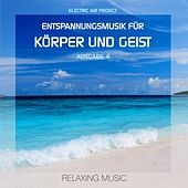 Play & Download Entspannungsmusik für Körper und Geist 4 (Relaxing Music) by Electric Air Project | Napster