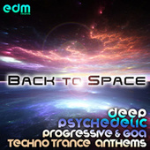 Play & Download Back To Space - Deep Psychedelic Progressive & Goa Techno Trance Anthems by Various Artists | Napster