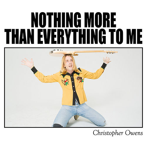 Play & Download Nothing More Than Everything To Me by Christopher Owens | Napster