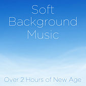 Play & Download Soft Background Music: Over 2 Hours of New Age by Soft Background Music  | Napster