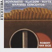 Play & Download Hovhaness, Klatzow, Nuyts, Marimba concertos by Robert van Sice | Napster