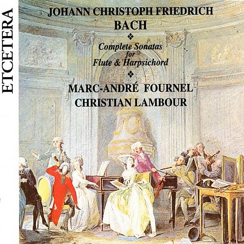 J.C.F. Bach, Complete Sonatas for Flute & Harpsichord , World premiere recording by Marc-André Fournel