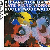 Play & Download Skryabin, Late Piano Works, Danses, Preludes, Sonatas, Poemes, Etudes by Roger woodward | Napster