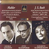 Bach: Cantata, BWV 202 - Mahler: Kindertotenlieder by Various Artists