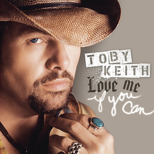 Love Me If You Can by Toby Keith