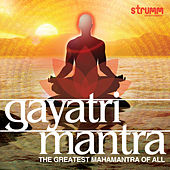 Gayatri Mantra - The Greatest Mahamantra of All by Various Artists