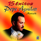 Play & Download 15 Exitos by Pepe Aguilar | Napster