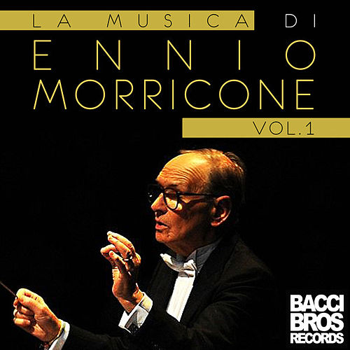 Play & Download La Musica di Ennio Morricone - Vol. 1 by Ennio Morricone | Napster