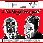 Play & Download I Fucking Love Golf by Spencer | Napster