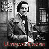 Play & Download Ultimate Chopin by Relaxing Piano Music | Napster