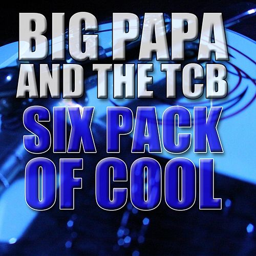 Six Pack of Cool by Big Papa and the TCB