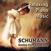 Play & Download Schumann: Scenes from Childhood by Relaxing Piano Music | Napster