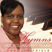 Hymns Like You Haven't Heard by Carolyn Shield