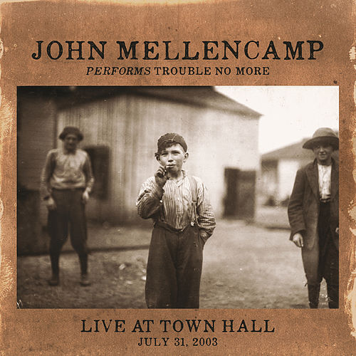 Play & Download Performs Trouble No More Live At Town Hall by John Mellencamp | Napster