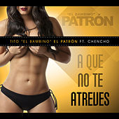 Play & Download A Que No Te Atreves by Tito El Bambino | Napster