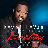 Destiny! Live at the Dream Center and More… by Kevin LeVar