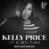 Play & Download It's My Time (Mike Cruz EDM Mix) by Kelly Price | Napster