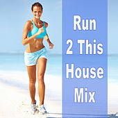 Play & Download Run 2 This House Mix by Various Artists | Napster