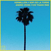 Play & Download Vermillion (Andre Crom & Chi Thanh Remix) by Sofi de la Torre | Napster