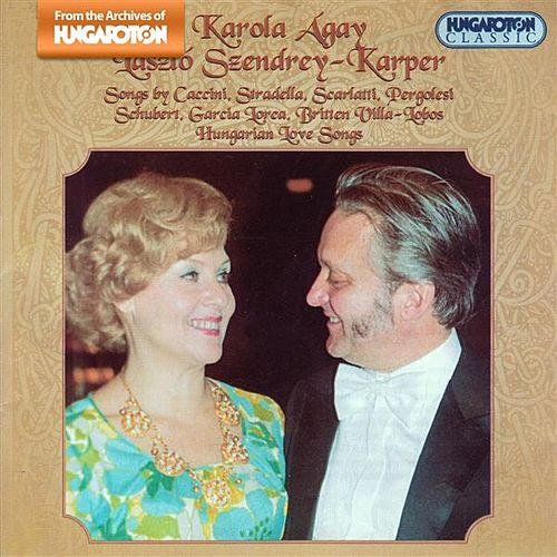 Play & Download Agay, Karola: Songs by Stradella, Caccini, Scarlatti, Britten and Others, and Hungarian Love Songs by Karola Agay | Napster
