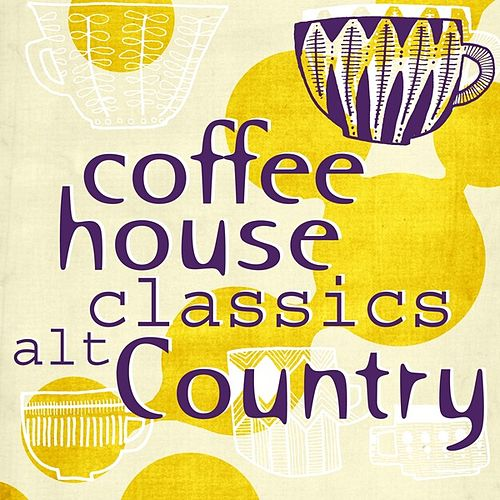 Coffee House Classics - Alt Country by Various Artists