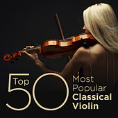Play & Download Top 50 Most Popular Classical Violin by Various Artists | Napster