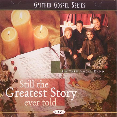 Still The Greatest Story Ever Told by Bill & Gloria Gaither