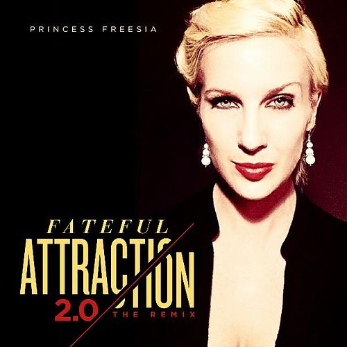 Play & Download Fateful Attraction 2.0 the Remix by Princess Freesia | Napster