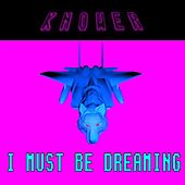 I Must Be Dreaming by Knower