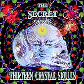 The Secret Of The Thirteen Crystal Skulls - EP by Various Artists
