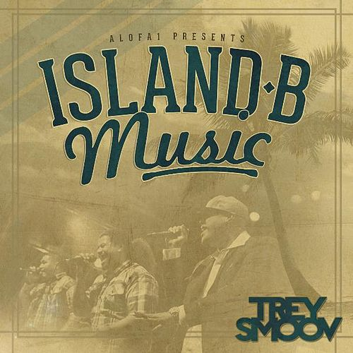 Play & Download Island B Music by Trey Smoov | Napster