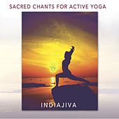 Sacred Chants for Active Yoga by Indiajiva