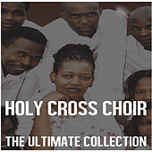 Play & Download Ultimate Collection: Holy Cross Choir by Holy Cross Choir | Napster
