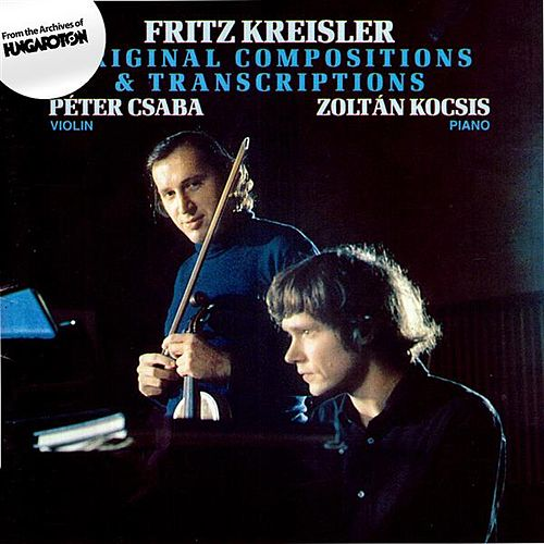 Play & Download Kreisler: Original Compositions and Transcriptions by Peter Csaba | Napster