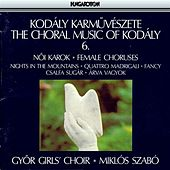 Play & Download Kodaly: Choral Works, Vol. 6: Female Choruses by Various Artists | Napster