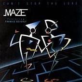 Play & Download Can't Stop The Love by Maze Featuring Frankie Beverly | Napster