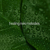 Play & Download Healing Reiki Melodies by Reiki | Napster
